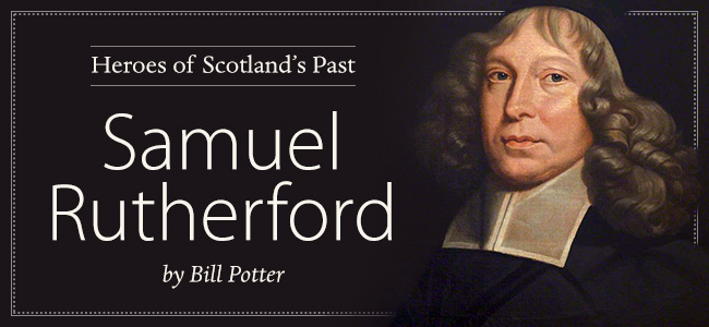 Heroes of Scotland's Past: Samuel Rutherford