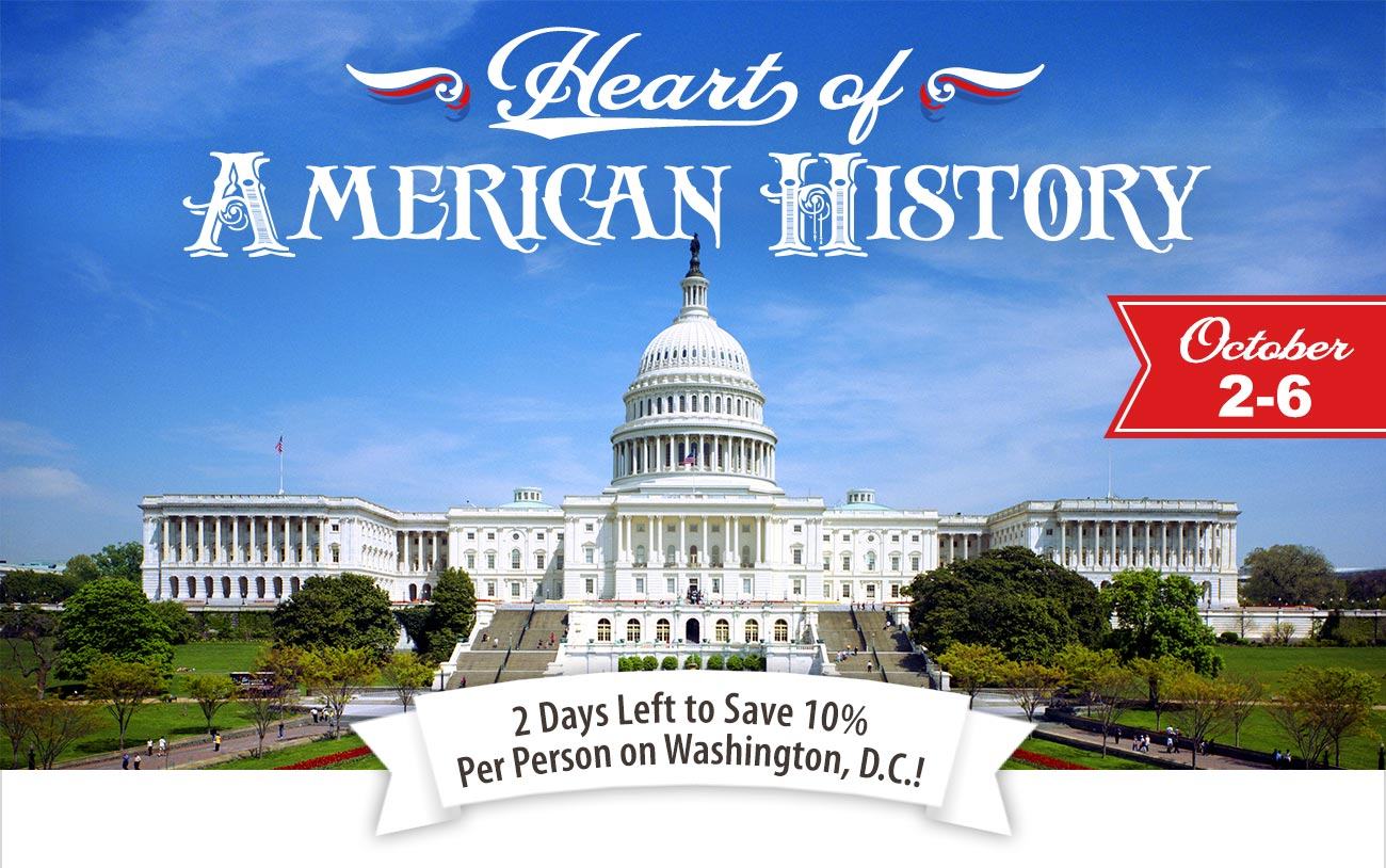 2 Days Left to Save 10% on Washington, D.C.!