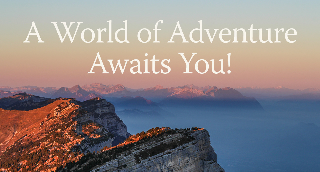 A World of Adventure Awaits You