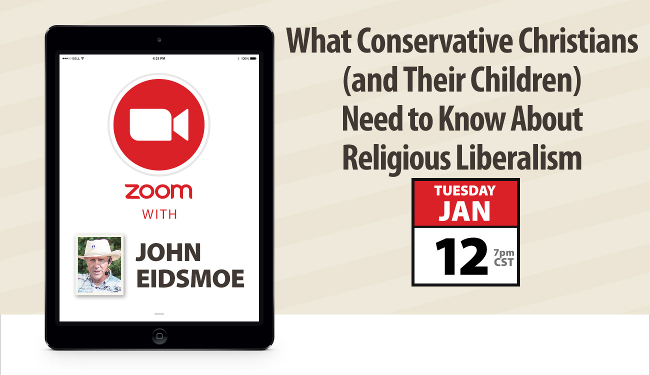 Zoom with John Eidsmoe: What Conservative Christians (and Their Children) Need to Know About Religious Liberalism